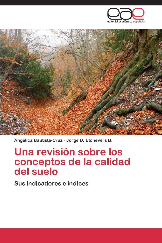 Bautista-Cruz Angélica, Etchevers B. Jorge D. Una revision sobre los conceptos de la calidad del suelo