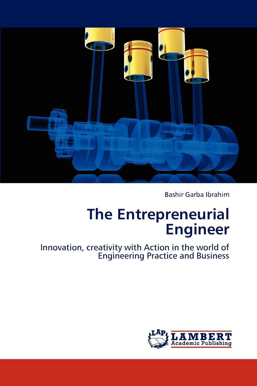 Bashir Garba Ibrahim The Entrepreneurial Engineer the 21st century economy a beginner s guide