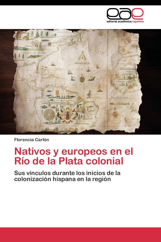 Carlón Florencia Nativos y europeos en el Rio de la Plata colonial joel comiskey jim egli celulas exitosas 8 hallazgos sorprendentes sobre grupos celulares que florecen