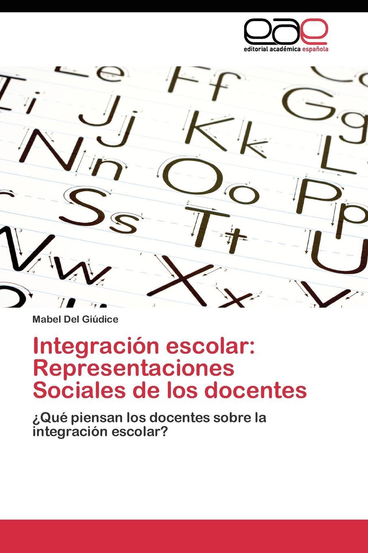 Del Giúdice Mabel Integracion escolar. Representaciones Sociales de los docentes цены