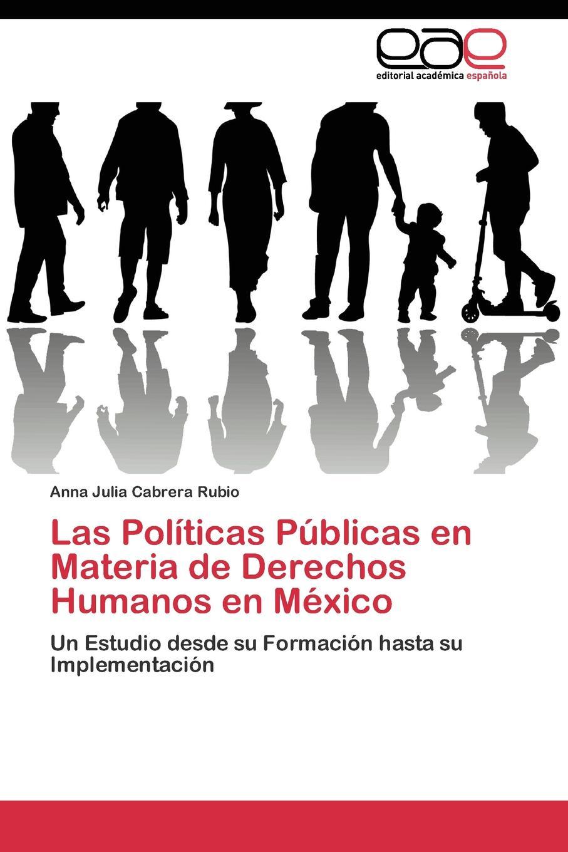 Cabrera Rubio Anna Julia Las Politicas Publicas en Materia de Derechos Humanos en Mexico naranjo priego elvira elena instituciones politicas y desempeno municipal en mexico