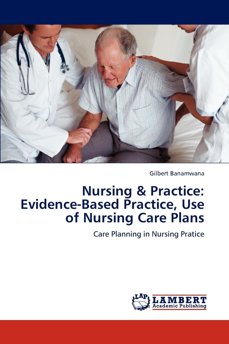Gilbert Banamwana Nursing . Practice. Evidence-Based Practice, Use of Nursing Care Plans цены