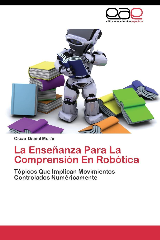 Morán Oscar Daniel La Ensenanza Para La Comprension En Robotica morán oscar daniel la ensenanza para la comprension en robotica