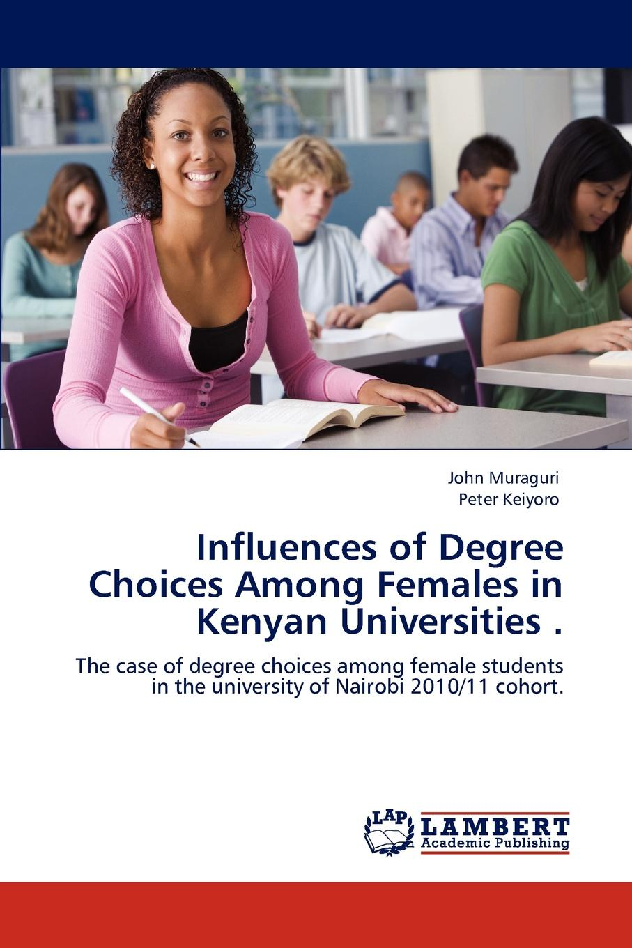John Muraguri, Peter Keiyoro Influences of Degree Choices Among Females in Kenyan Universities . недорго, оригинальная цена