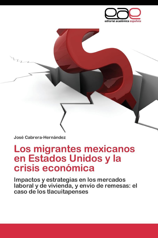 Cabrera-Hernández José Los migrantes mexicanos en Estados Unidos y la crisis economica стоимость
