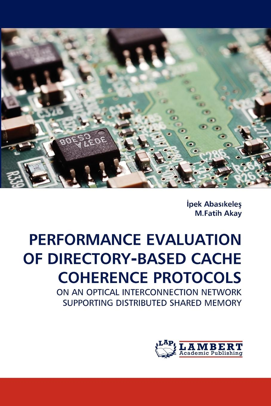 İpek Abasıkeleş, M.Fatih Akay PERFORMANCE EVALUATION OF DIRECTORY-BASED CACHE COHERENCE PROTOCOLS