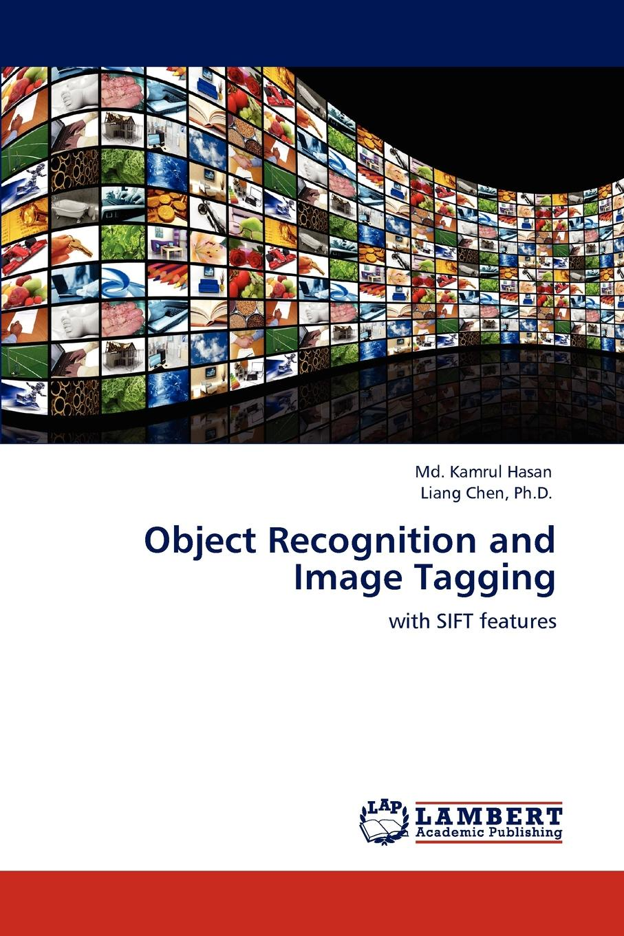 MD Kamrul Hasan, Ph. D. Liang Chen Object Recognition and Image Tagging semantics