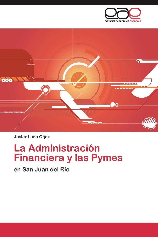 Luna Ogaz Javier La Administracion Financiera y las Pymes el otro barrio