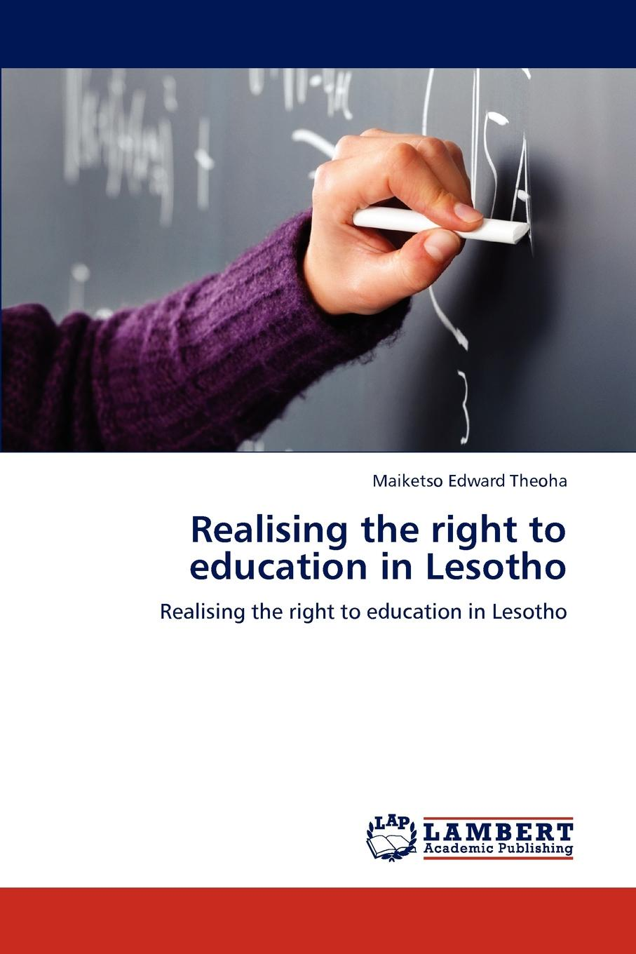 Maiketso Edward Theoha Realising the Right to Education in Lesotho недорго, оригинальная цена