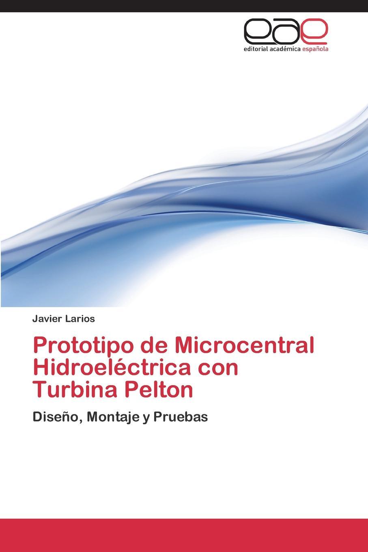 Larios Javier Prototipo de Microcentral Hidroelectrica con Turbina Pelton el otro barrio