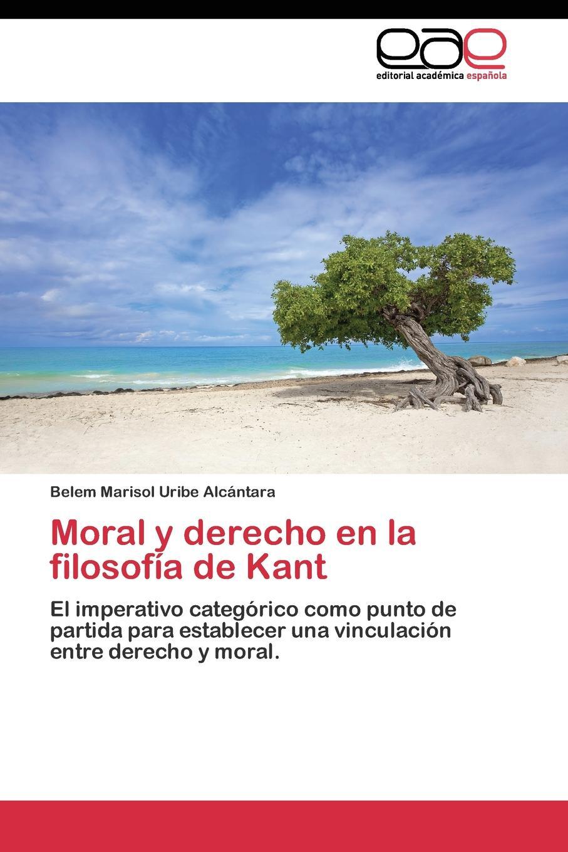 Uribe Alcántara Belem Marisol Moral y derecho en la filosofia de Kant недорго, оригинальная цена