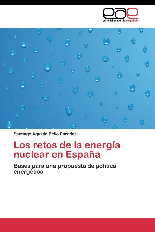 Bello Paredes Santiago Agustín Los retos de la energia nuclear en Espana la
