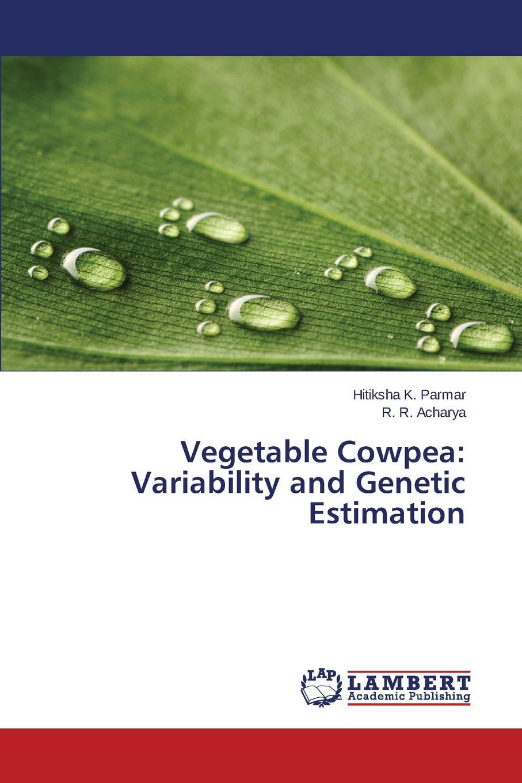Parmar Hitiksha K., Acharya R. R. Vegetable Cowpea. Variability and Genetic Estimation george acquaah principles of plant genetics and breeding
