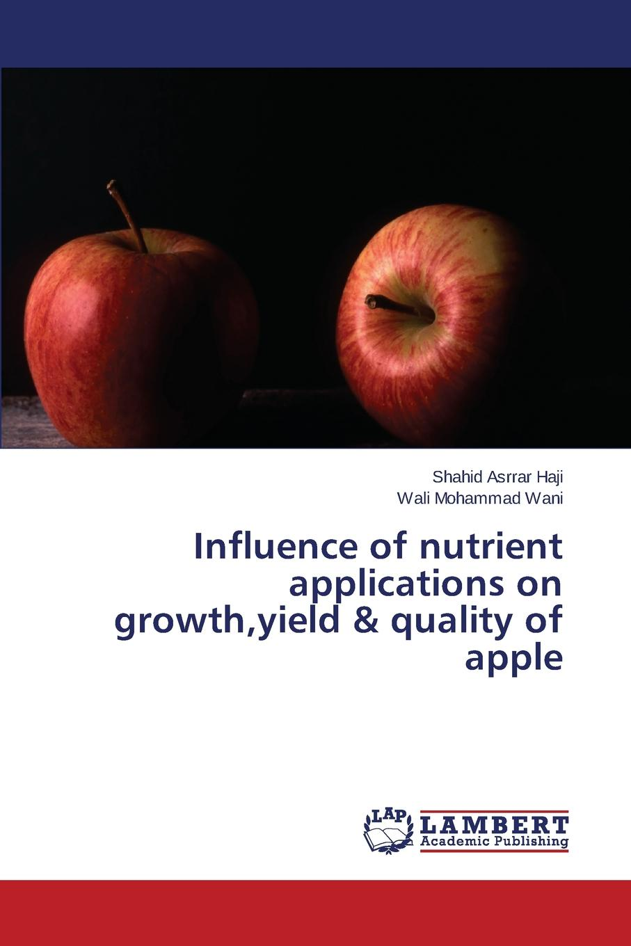 Haji Shahid Asrrar, Wani Wali Mohammad Influence of nutrient applications on growth,yield . quality of apple towards improved compositions application of peer editing