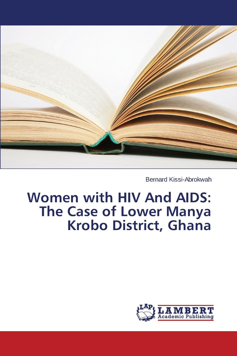 Kissi-Abrokwah Bernard Women with HIV And AIDS. The Case of Lower Manya Krobo District, Ghana awoke misganaw integrating hiv aids and emergency programs in east africa