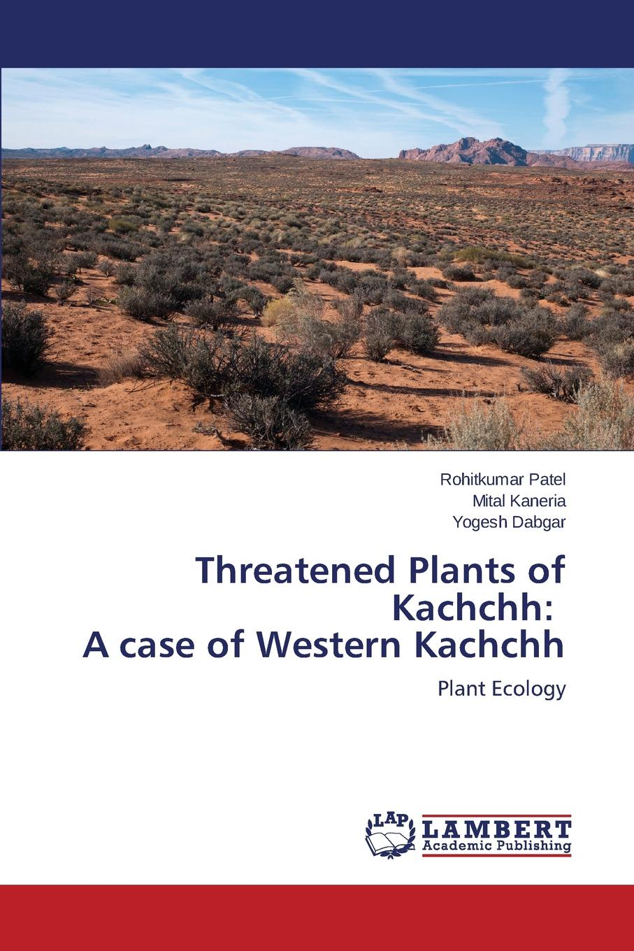 Patel Rohitkumar, Kaneria Mital, Dabgar Yogesh Threatened Plants of Kachchh. A case of Western Kachchh hand book on forest pathology