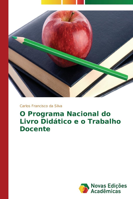 купить Francisco da Silva Carlos O Programa Nacional do Livro Didatico e o Trabalho Docente по цене 5052 рублей
