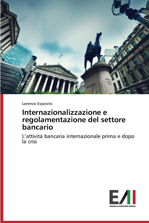 Esposito Lorenzo Internazionalizzazione e regolamentazione del settore bancario