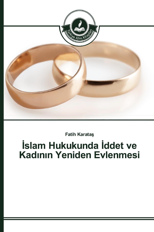 Karataş Fatih Islam Hukukunda Iddet ve Kad.n.n Yeniden Evlenmesi ve b61 eu