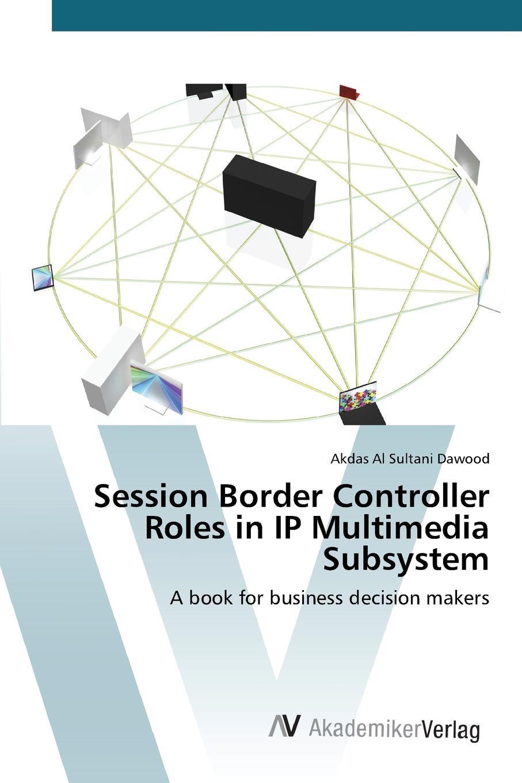 Al Sultani Dawood Akdas Session Border Controller Roles in IP Multimedia Subsystem сетевое оборудование voip