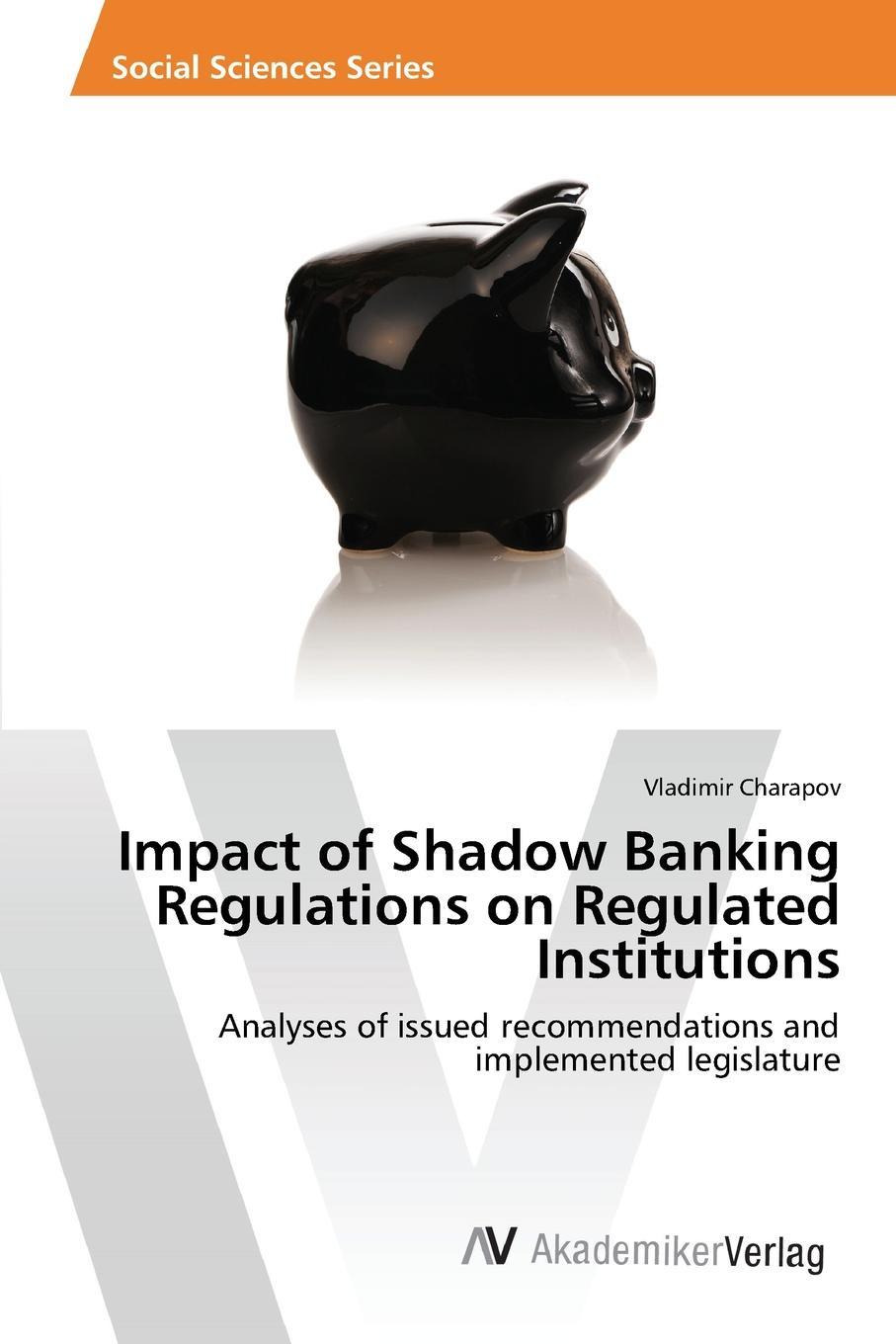 Charapov Vladimir Impact of Shadow Banking Regulations on Regulated Institutions andrew sheng shadow banking in china an opportunity for financial reform
