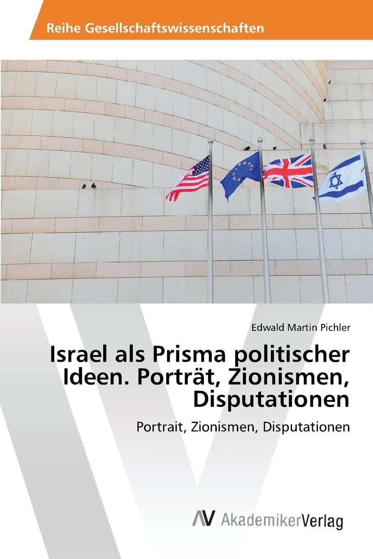 Pichler Edwald Martin Israel als Prisma politischer Ideen. Portrat, Zionismen, Disputationen boegli boegli m 50 israel