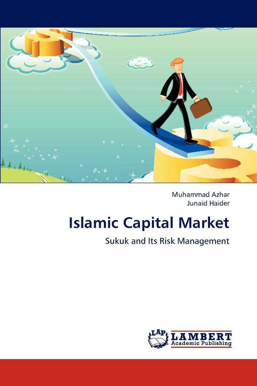 Azhar Muhammad, Haider Junaid Islamic Capital Market tariq alrifai islamic finance and the new financial system an ethical approach to preventing future financial crises