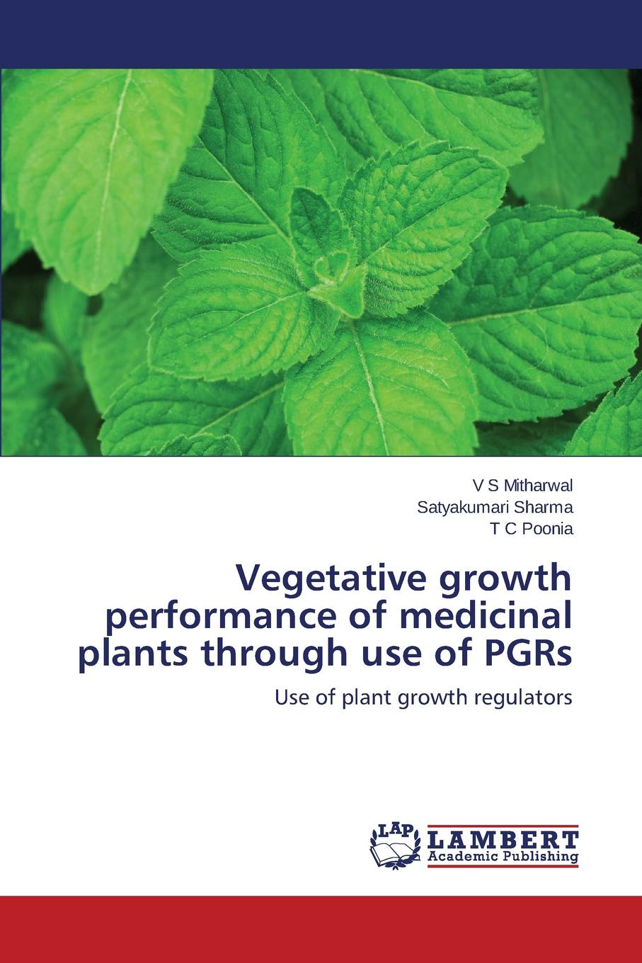 Mitharwal V S, Sharma Satyakumari, Poonia T C Vegetative growth performance of medicinal plants through use of PGRs недорго, оригинальная цена