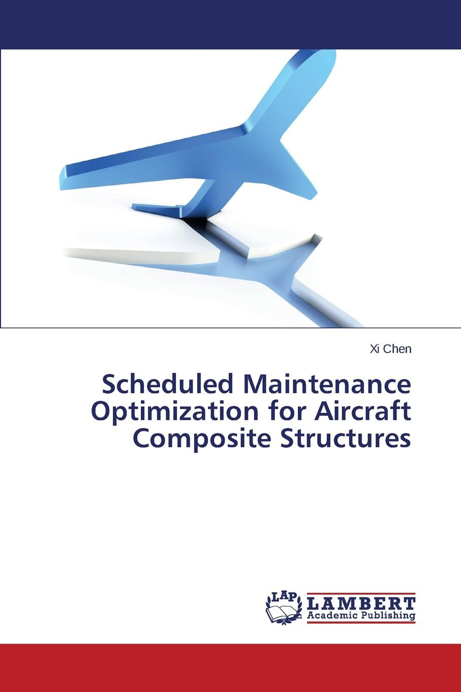 Chen Xi Scheduled Maintenance Optimization for Aircraft Composite Structures rcc and composite structures