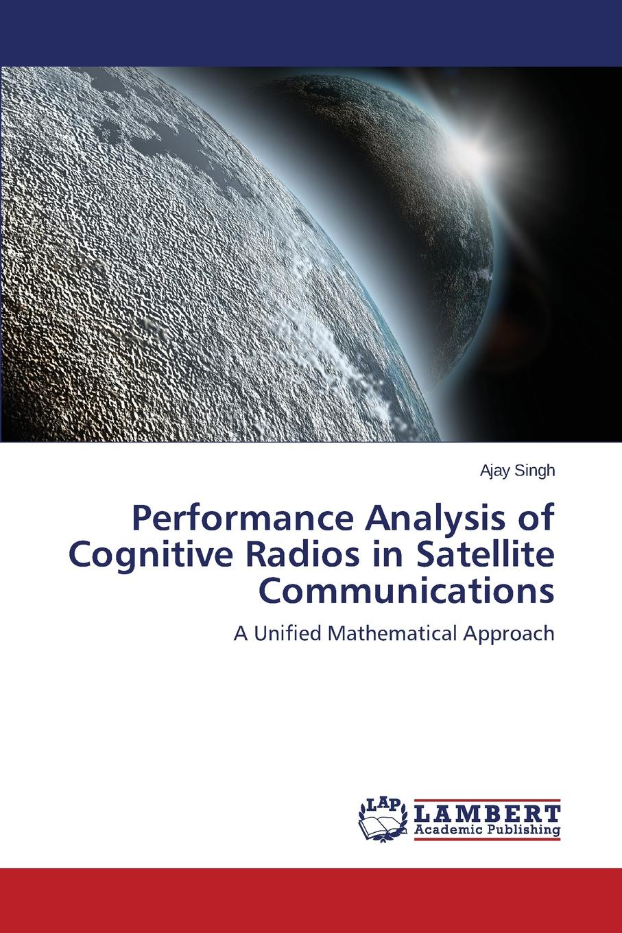 Фото - Singh Ajay Performance Analysis of Cognitive Radios in Satellite Communications zhang honggang cognitive communications distributed artificial intelligence dai regulatory policy and economics implementation isbn 9781118360323