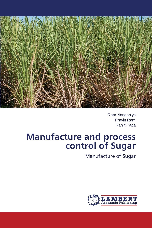 Nandaniya Ram, Ram Pravin, Pada Ranjit Manufacture and process control of Sugar cynthia mcleod gerald mettam the cost of sugar