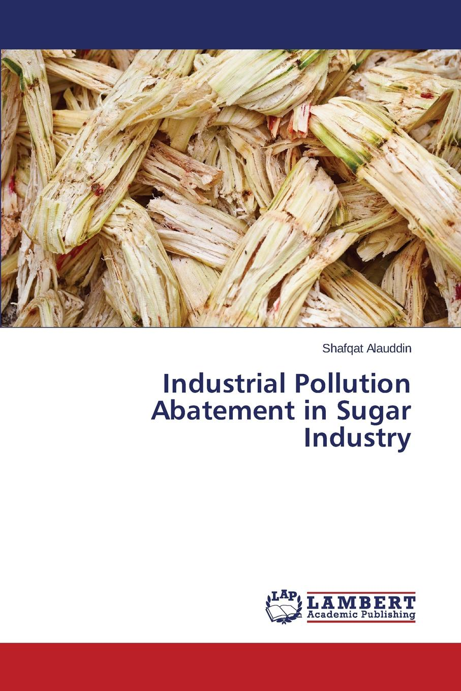 Alauddin Shafqat Industrial Pollution Abatement in Sugar Industry mahmudul hasan review of the current legal and institutional mechanisms in relation to the environment pollution control in bangladesh