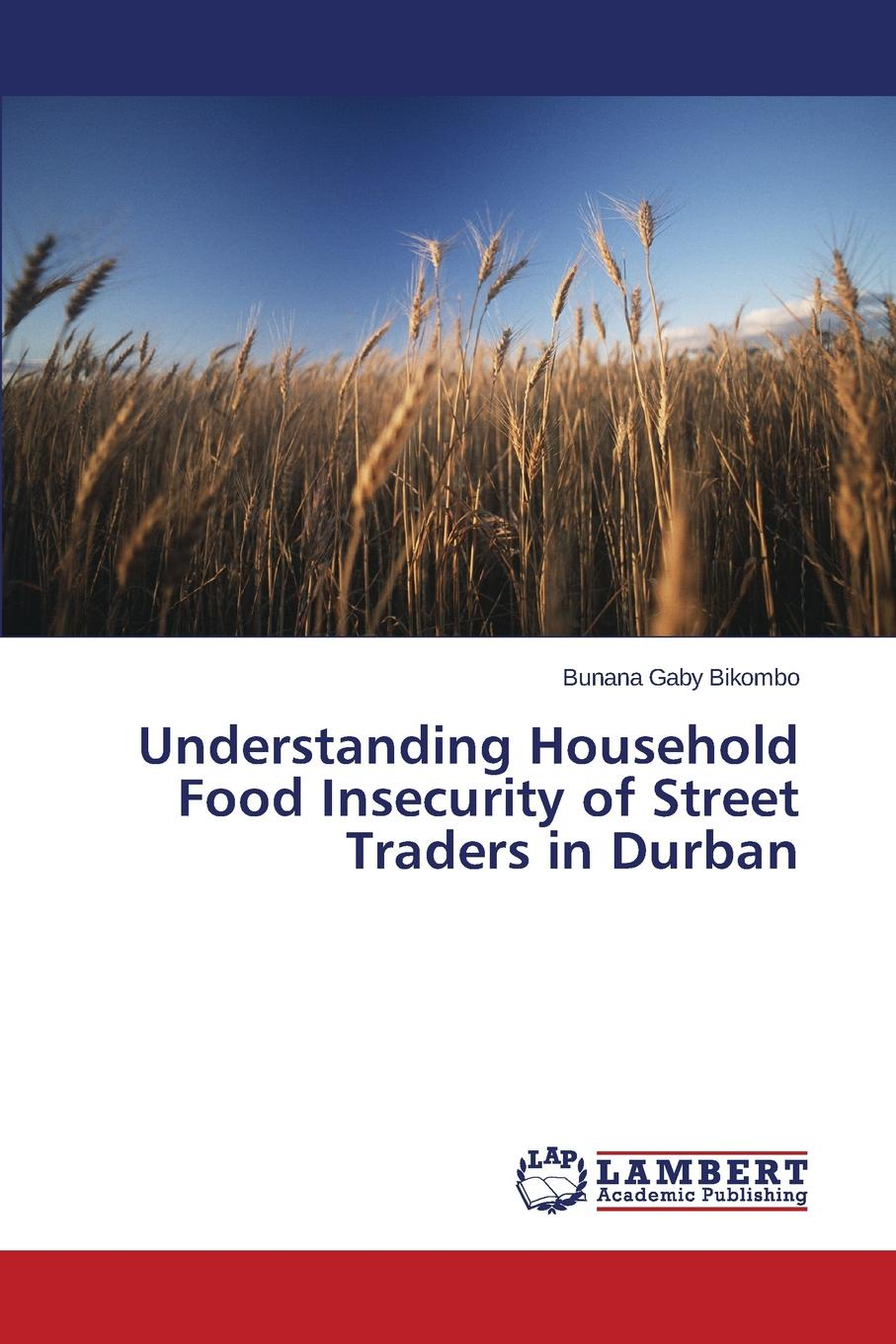 Bikombo Bunana Gaby Understanding Household Food Insecurity of Street Traders in Durban the impact of food insecurity on access to education of rural children