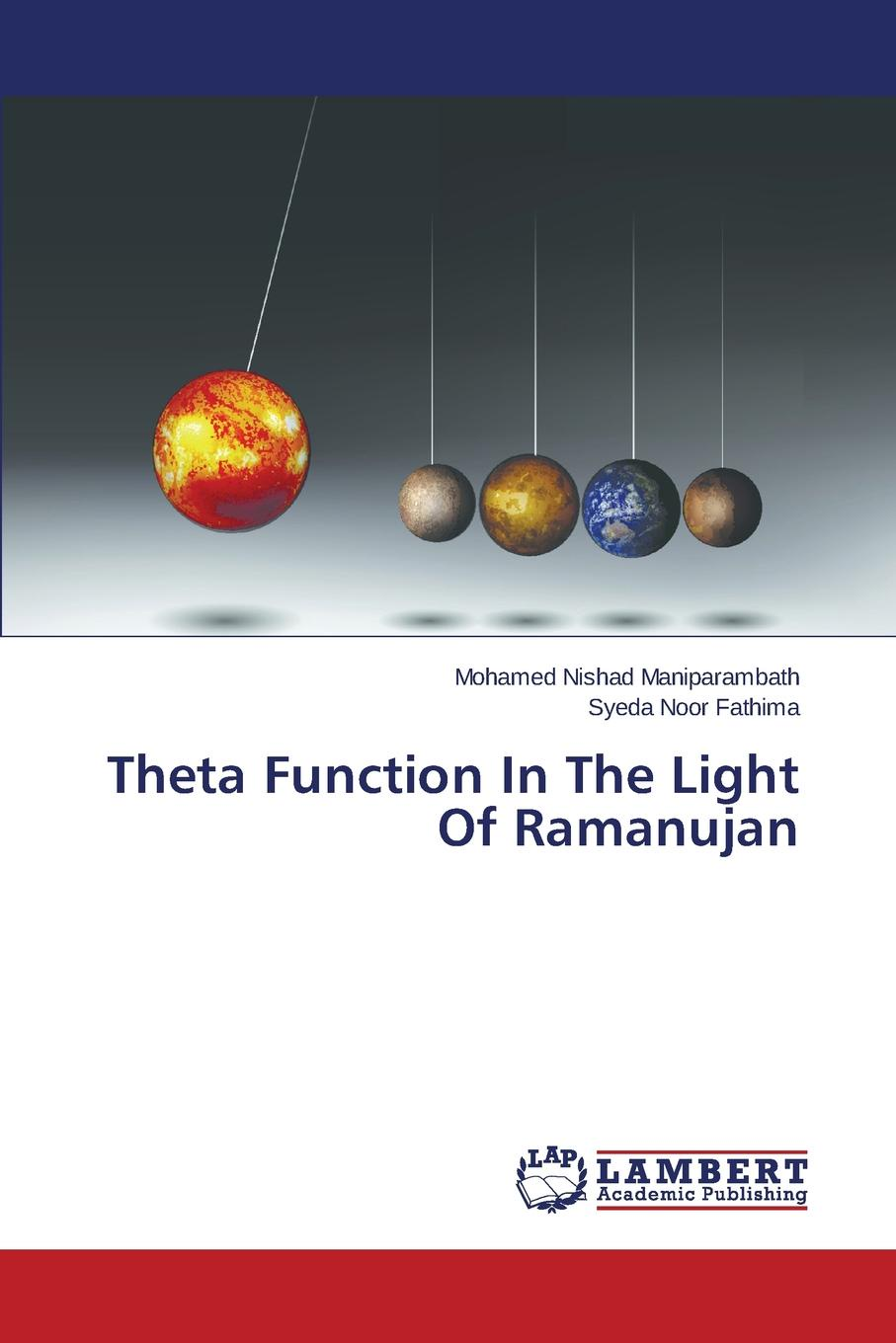 Maniparambath Mohamed Nishad, Fathima Syeda Noor Theta Function In The Light Of Ramanujan цена