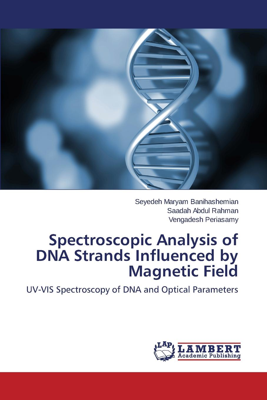Banihashemian Seyedeh Maryam, Abdul Rahman Saadah, Periasamy Vengadesh Spectroscopic Analysis of DNA Strands Influenced by Magnetic Field reiner salzer infrared and raman spectroscopic imaging