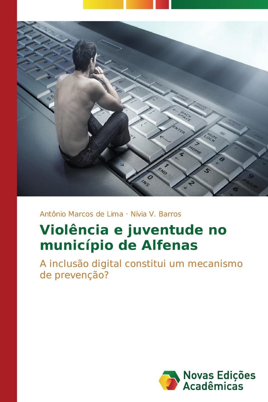 de Lima Antônio Marcos, V. Barros Nívia Violencia e juventude no municipio de Alfenas antônio de oliveira valmyr violao e educacao musical