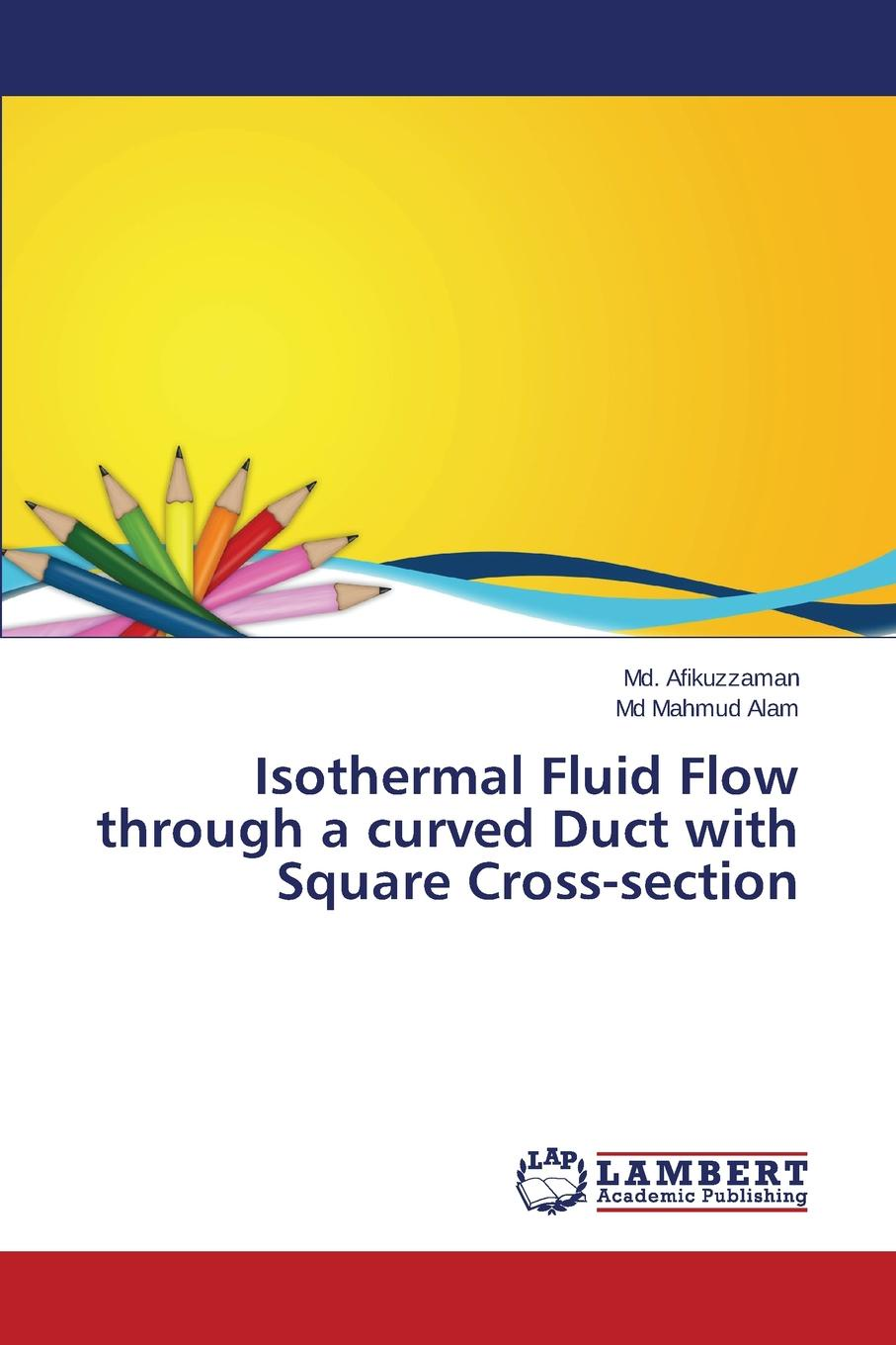 Afikuzzaman Md., Alam Md Mahmud Isothermal Fluid Flow through a curved Duct with Square Cross-section недорго, оригинальная цена