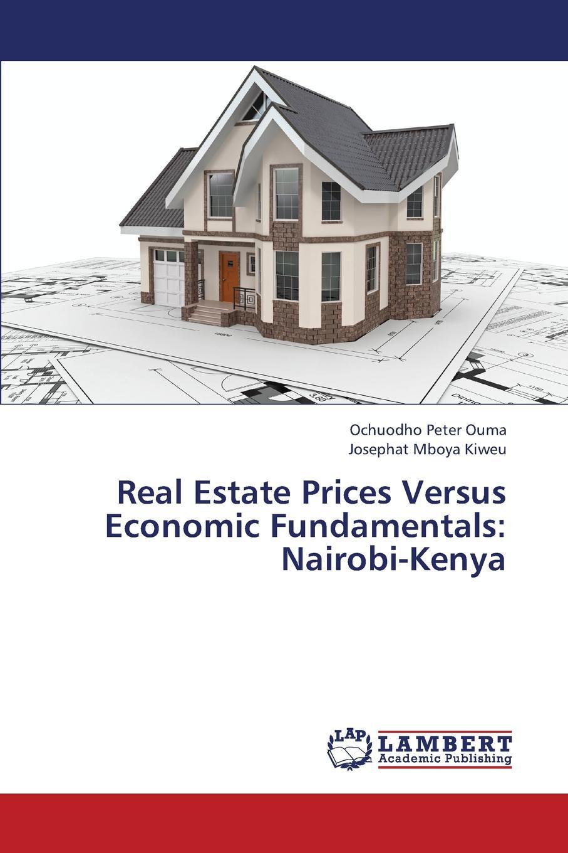 Peter Ouma Ochuodho, Mboya Kiweu Josephat Real Estate Prices Versus Economic Fundamentals. Nairobi-Kenya