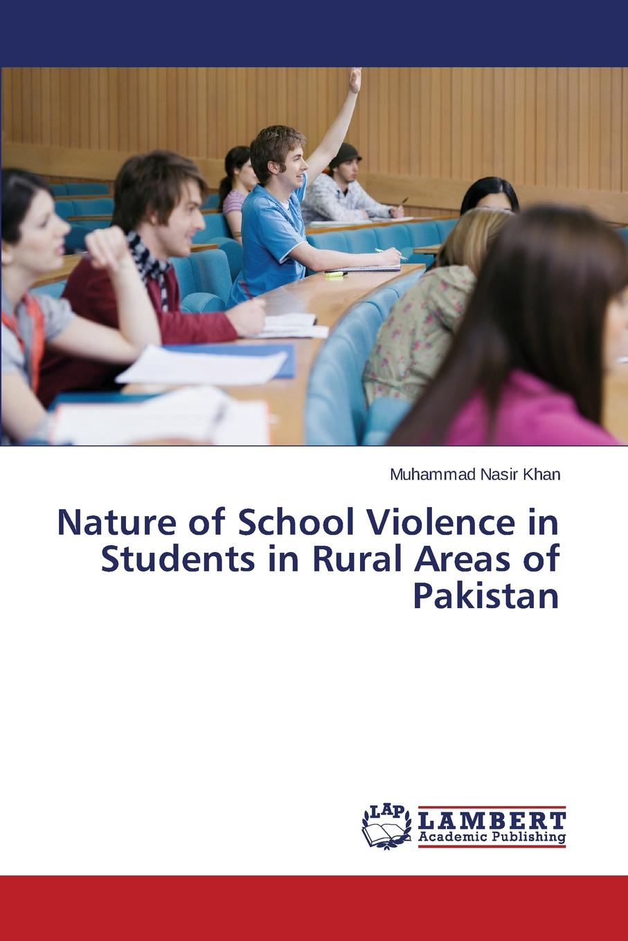 Khan Muhammad Nasir Nature of School Violence in Students in Rural Areas of Pakistan недорго, оригинальная цена