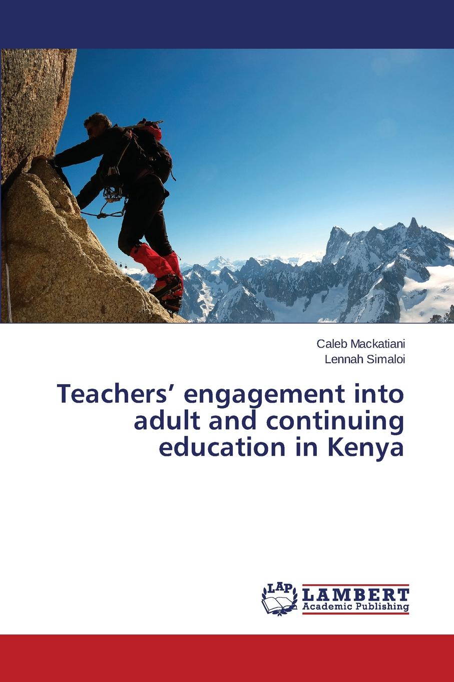 Mackatiani Caleb, Simaloi Lennah Teachers. engagement into adult and continuing education in Kenya недорго, оригинальная цена