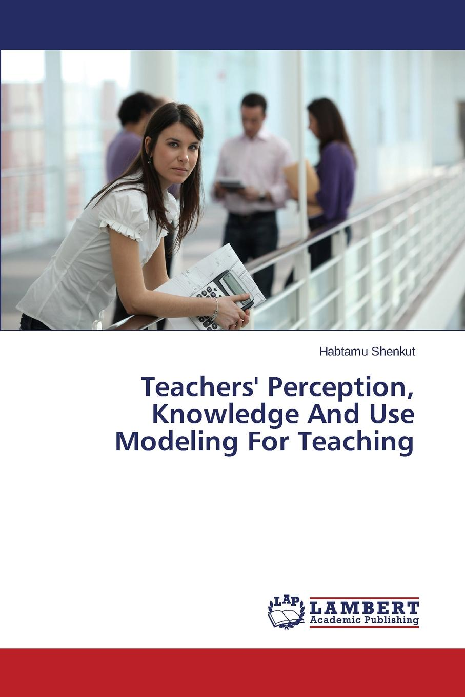 Shenkut Habtamu Teachers. Perception, Knowledge And Use Modeling For Teaching habtamu adem teachers and students perceptions of effective grammar teaching