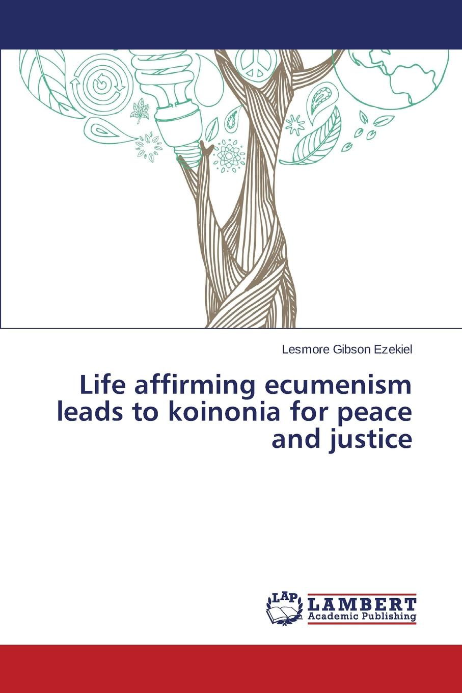 Ezekiel Lesmore Gibson Life affirming ecumenism leads to koinonia for peace and justice peace and justice