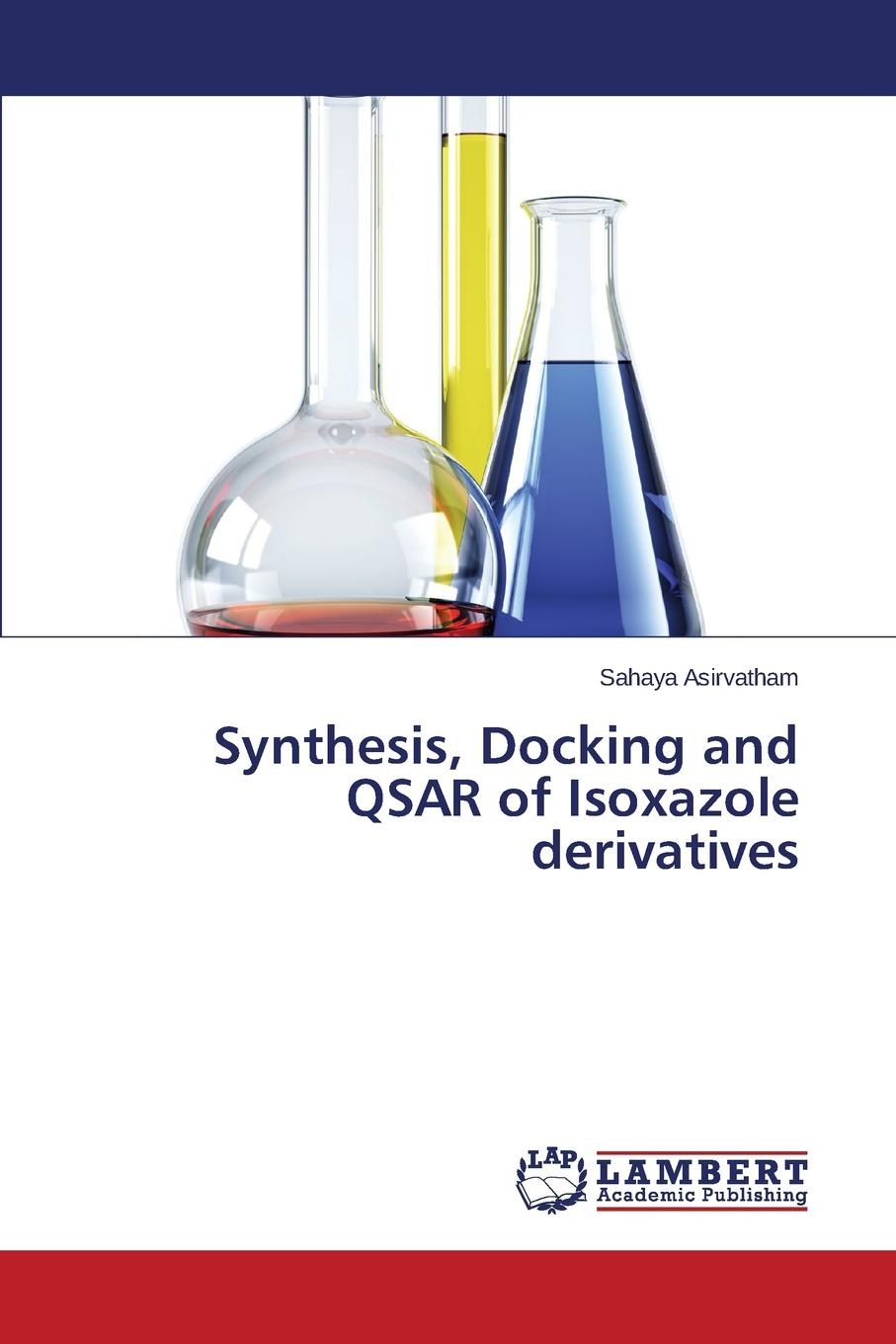 Asirvatham Sahaya Synthesis, Docking and QSAR of Isoxazole derivatives недорго, оригинальная цена