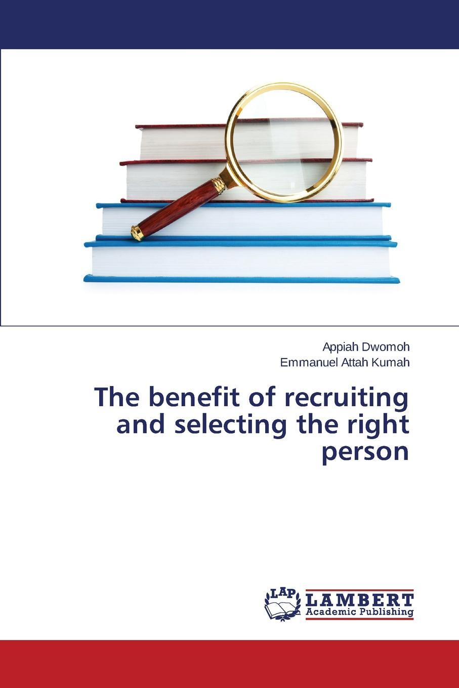 Dwomoh Appiah, Attah Kumah Emmanuel The benefit of recruiting and selecting the right person journey recruitment