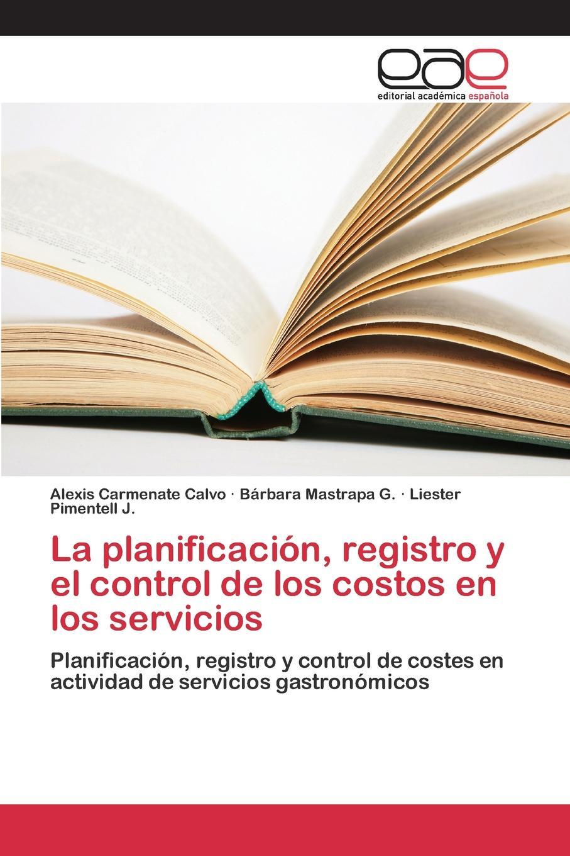 Carmenate Calvo Alexis, Mastrapa G. Bárbara, Pimentell J. Liester La planificacion, registro y el control de los costos en los servicios недорго, оригинальная цена