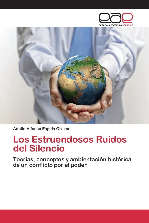 лучшая цена Espitia Orozco Adolfo Alfonso Los Estruendosos Ruidos del Silencio