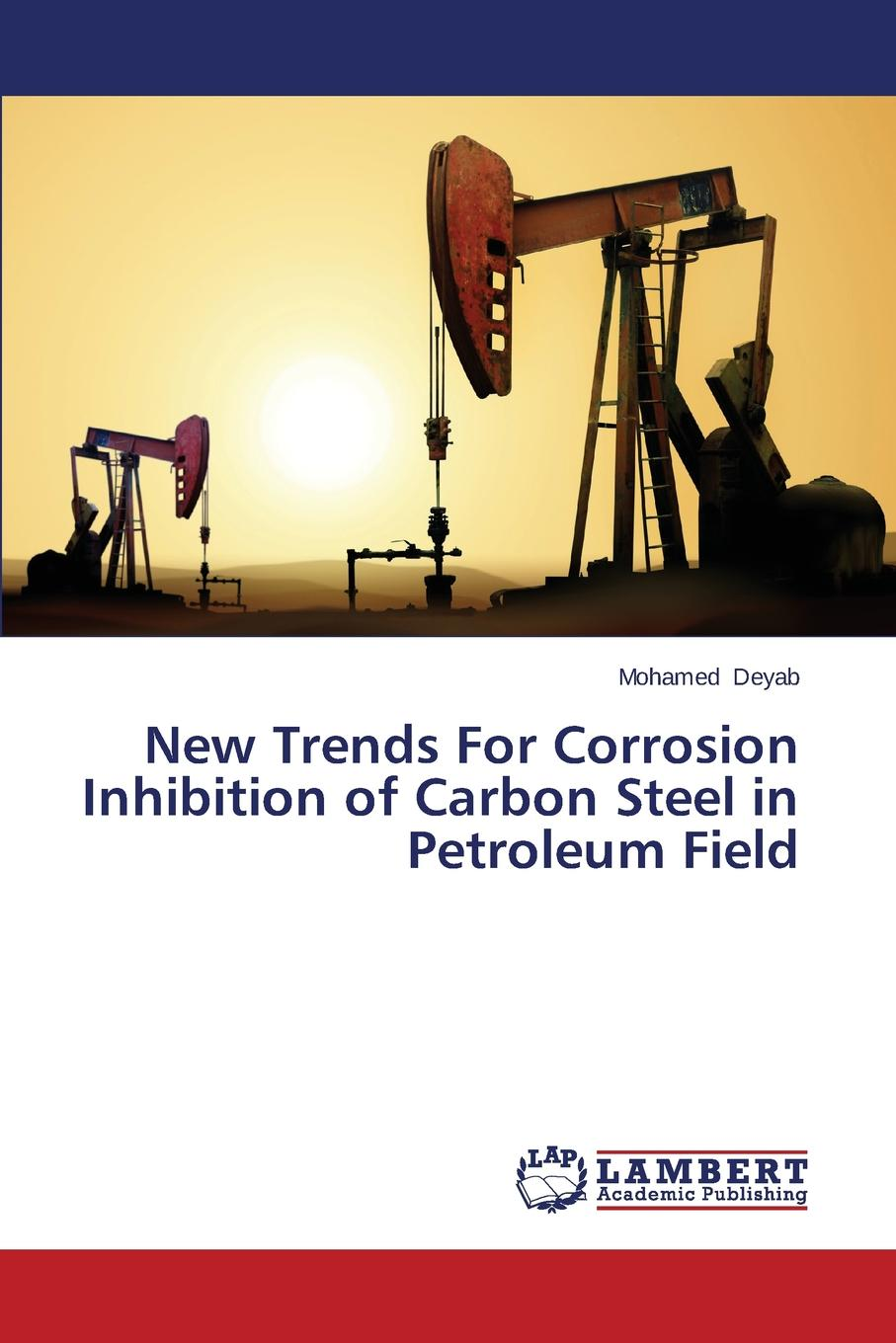 Deyab Mohamed New Trends For Corrosion Inhibition of Carbon Steel in Petroleum Field недорго, оригинальная цена