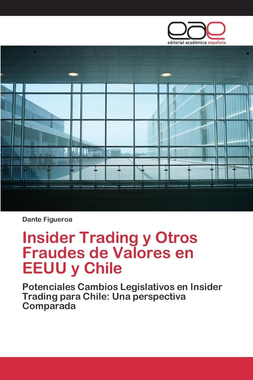 Figueroa Dante Insider Trading y Otros Fraudes de Valores en EEUU y Chile espana ley del mercado de valores