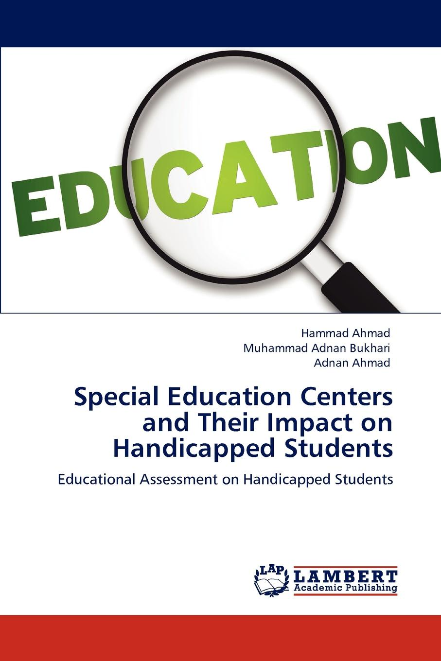 Hammad Ahmad, Muhammad Adnan Bukhari, Adnan Ahmad Special Education Centers and Their Impact on Handicapped Students linda j martin essentials of special education diversity in the classroom