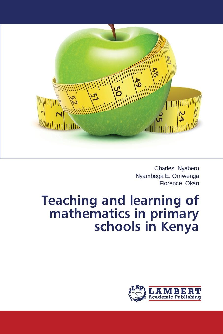 Nyabero Charles, Omwenga Nyambega E., Okari Florence Teaching and Learning of Mathematics in Primary Schools in Kenya